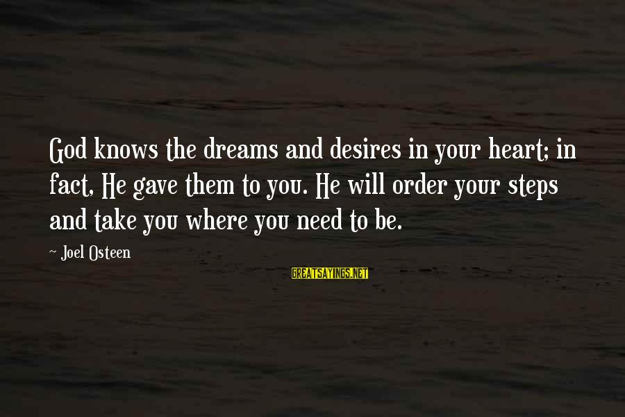 Order My Steps Sayings By Joel Osteen: God knows the dreams and desires in your heart; in fact, He gave them to