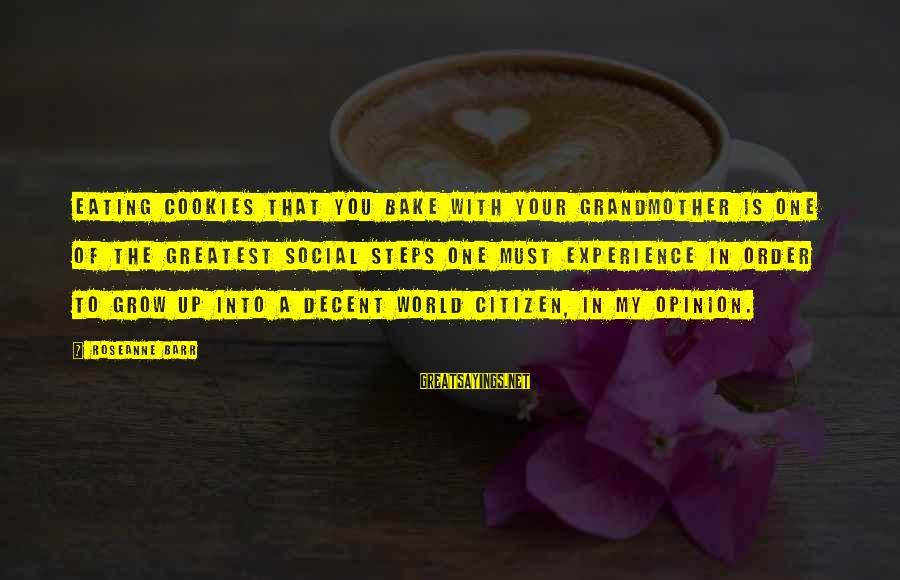 Order My Steps Sayings By Roseanne Barr: Eating cookies that you bake with your grandmother is one of the greatest social steps