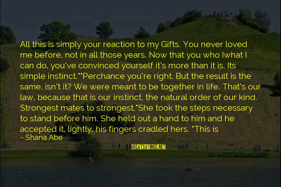 Order My Steps Sayings By Shana Abe: All this is simply your reaction to my Gifts. You never loved me before, not