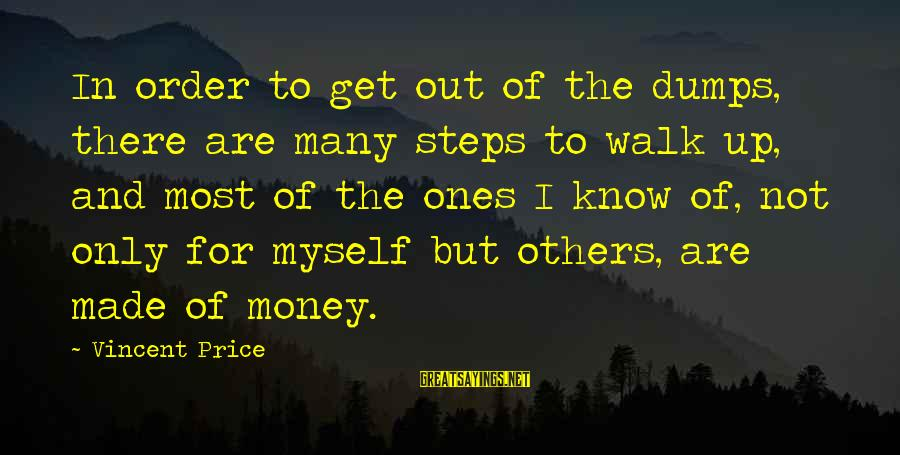 Order My Steps Sayings By Vincent Price: In order to get out of the dumps, there are many steps to walk up,