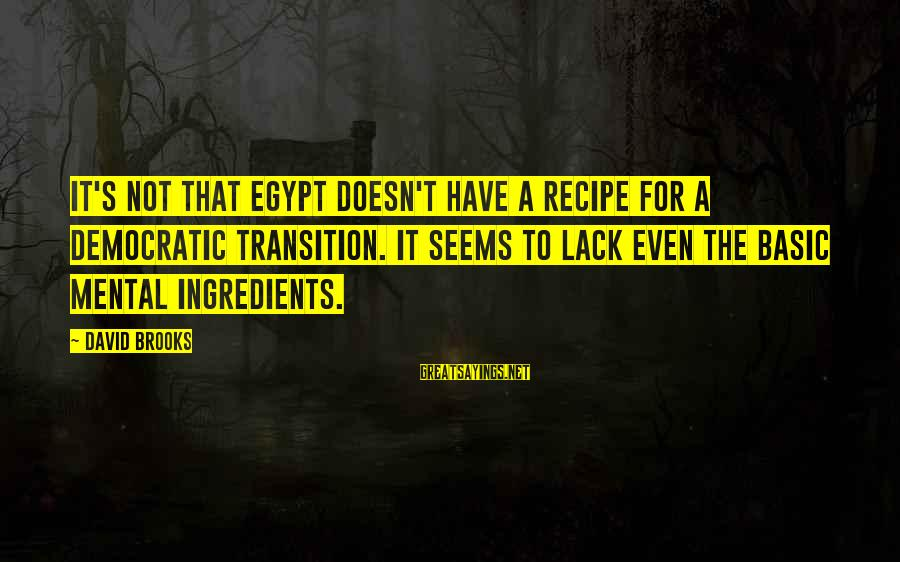 Oregon Rain Sayings By David Brooks: It's not that Egypt doesn't have a recipe for a democratic transition. It seems to