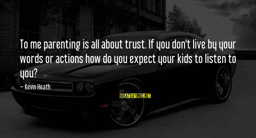 Oregon Rain Sayings By Kevin Heath: To me parenting is all about trust. If you don't live by your words or