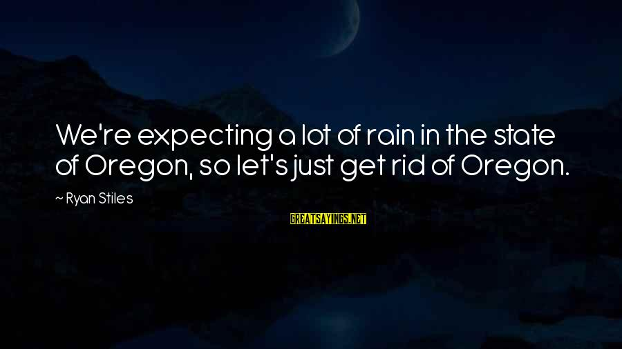 Oregon Rain Sayings By Ryan Stiles: We're expecting a lot of rain in the state of Oregon, so let's just get