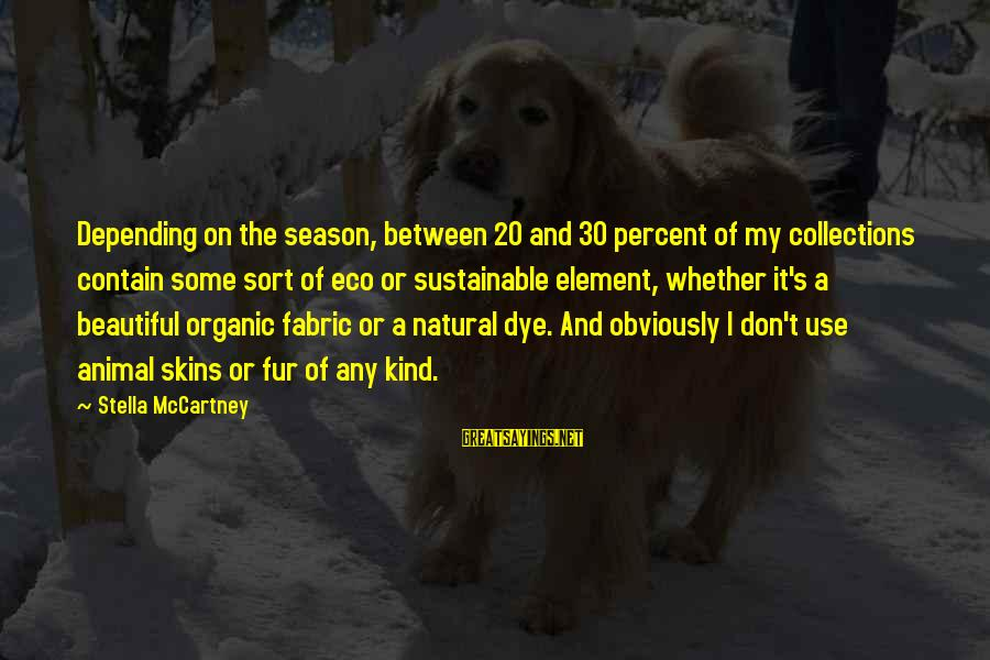 Organic Fabric Sayings By Stella McCartney: Depending on the season, between 20 and 30 percent of my collections contain some sort