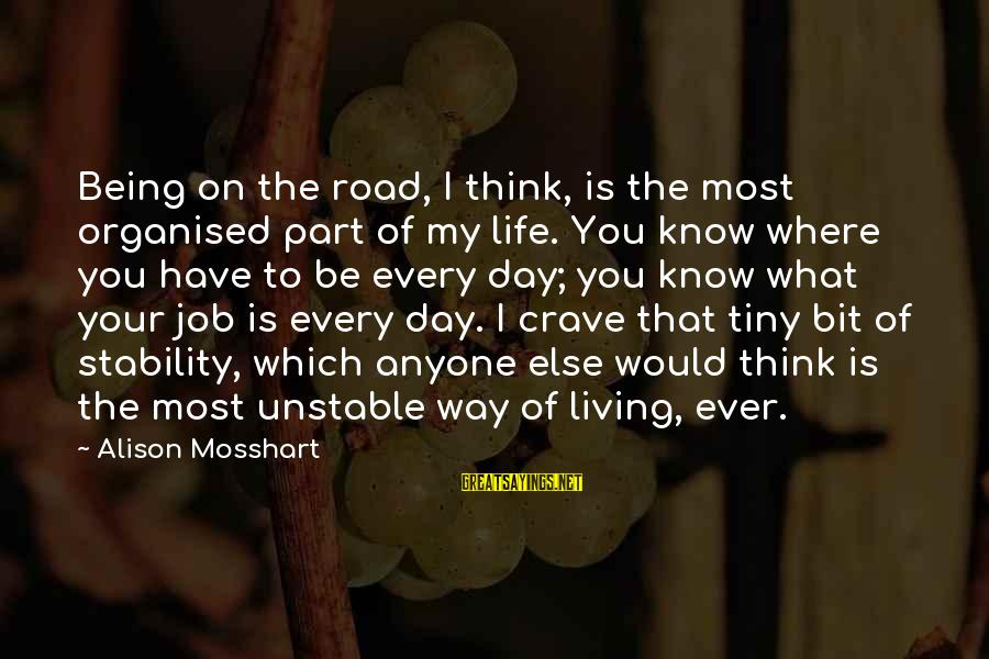 Organised Life Sayings By Alison Mosshart: Being on the road, I think, is the most organised part of my life. You
