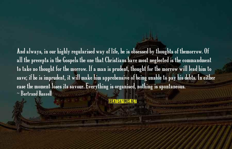 Organised Life Sayings By Bertrand Russell: And always, in our highly regularised way of life, he is obsessed by thoughts of