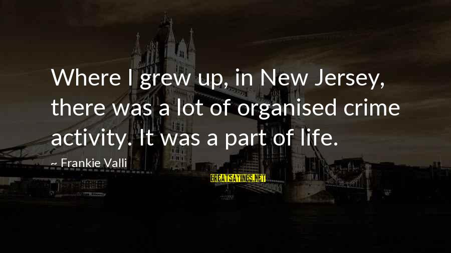Organised Life Sayings By Frankie Valli: Where I grew up, in New Jersey, there was a lot of organised crime activity.