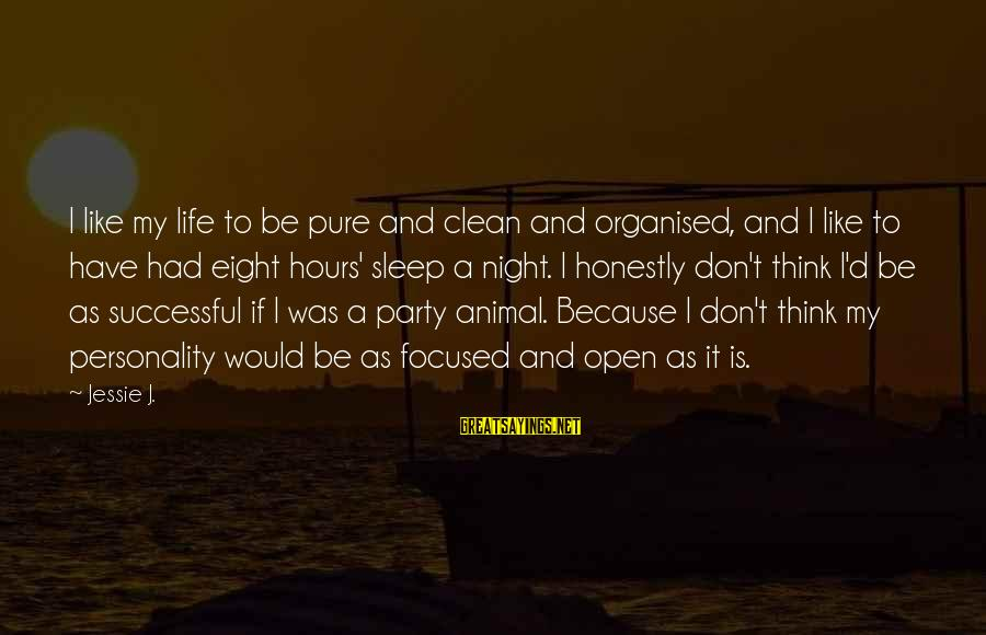 Organised Life Sayings By Jessie J.: I like my life to be pure and clean and organised, and I like to