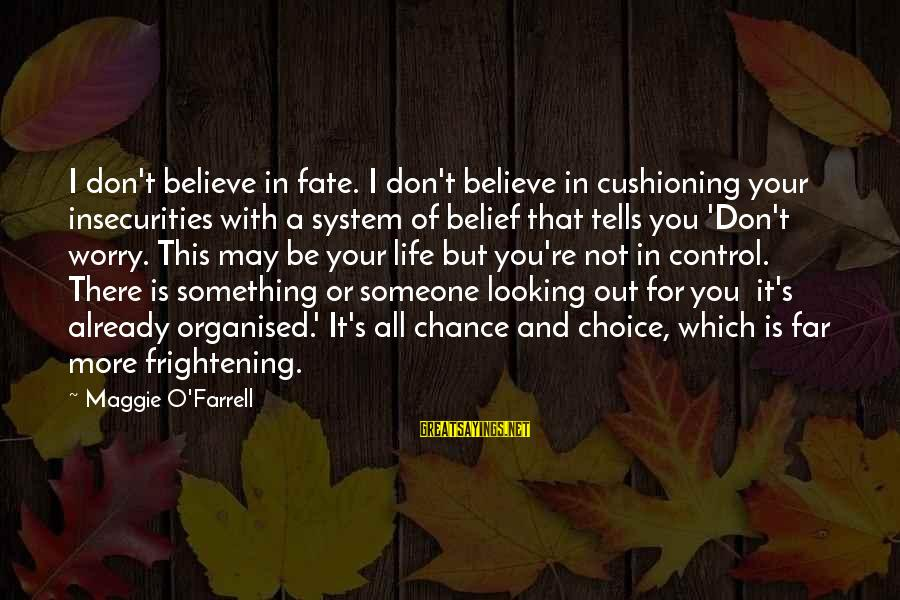 Organised Life Sayings By Maggie O'Farrell: I don't believe in fate. I don't believe in cushioning your insecurities with a system