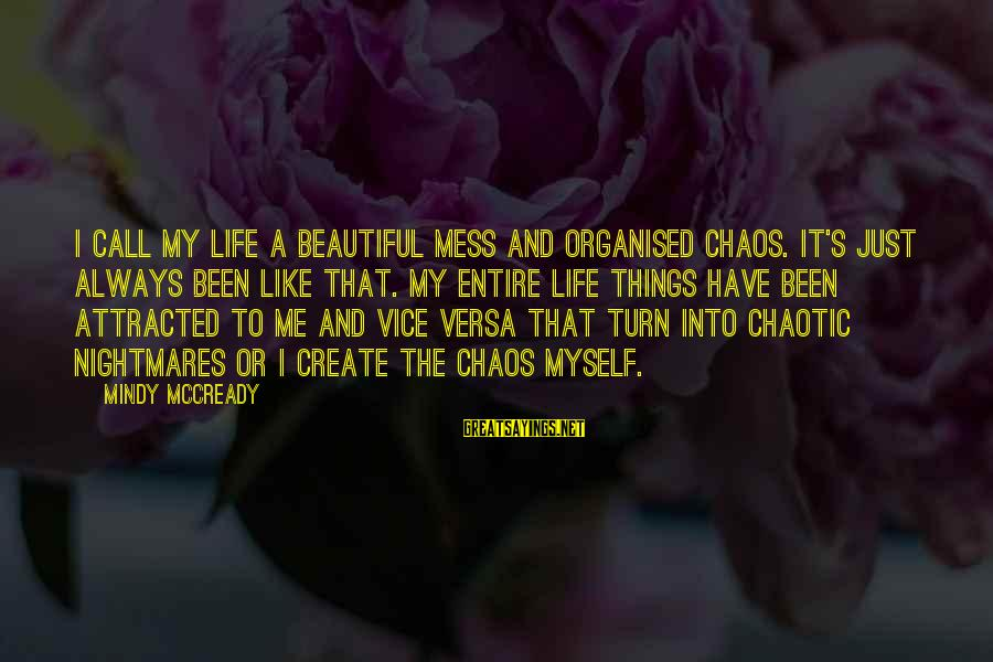 Organised Life Sayings By Mindy McCready: I call my life a beautiful mess and organised chaos. It's just always been like