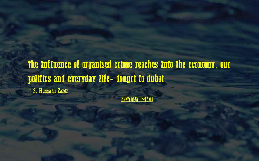 Organised Life Sayings By S. Hussain Zaidi: the influence of organised crime reaches into the economy, our politics and everyday life- dongri