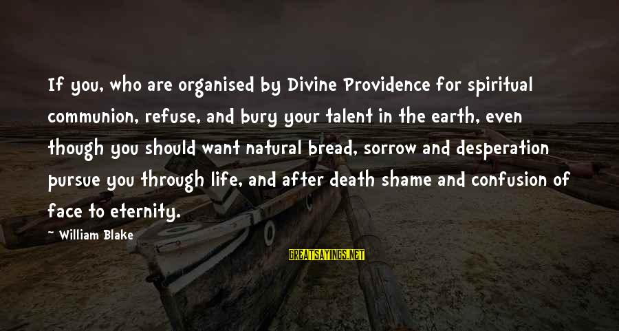 Organised Life Sayings By William Blake: If you, who are organised by Divine Providence for spiritual communion, refuse, and bury your