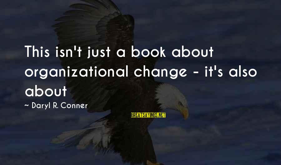 Organizational Change Sayings By Daryl R. Conner: This isn't just a book about organizational change - it's also about