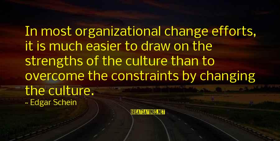 Organizational Change Sayings By Edgar Schein: In most organizational change efforts, it is much easier to draw on the strengths of