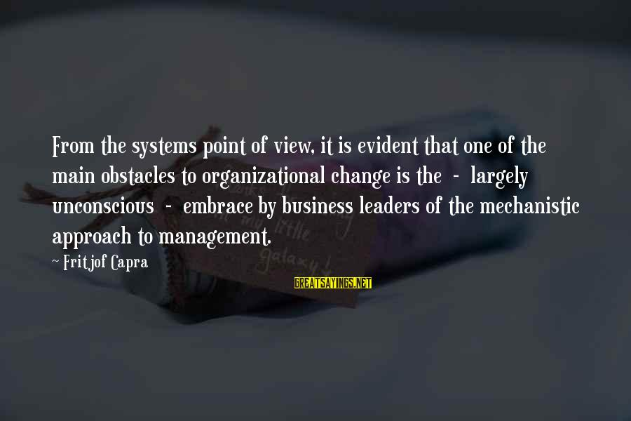 Organizational Change Sayings By Fritjof Capra: From the systems point of view, it is evident that one of the main obstacles