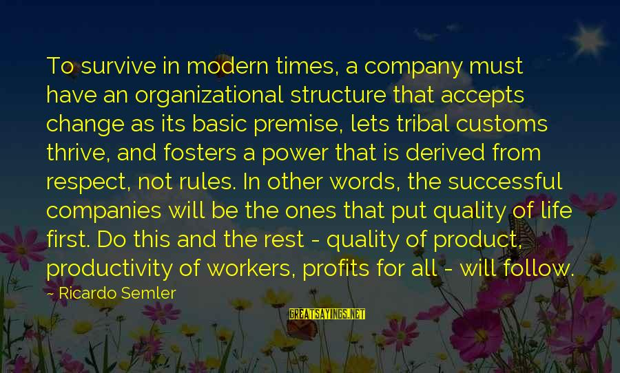 Organizational Change Sayings By Ricardo Semler: To survive in modern times, a company must have an organizational structure that accepts change