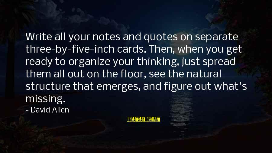 Organize Quotes And Sayings By David Allen: Write all your notes and quotes on separate three-by-five-inch cards. Then, when you get ready