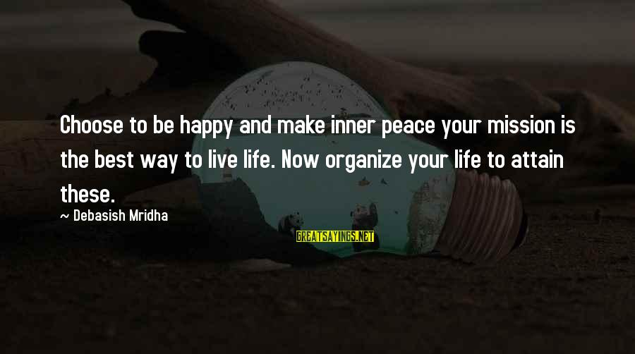 Organize Quotes And Sayings By Debasish Mridha: Choose to be happy and make inner peace your mission is the best way to