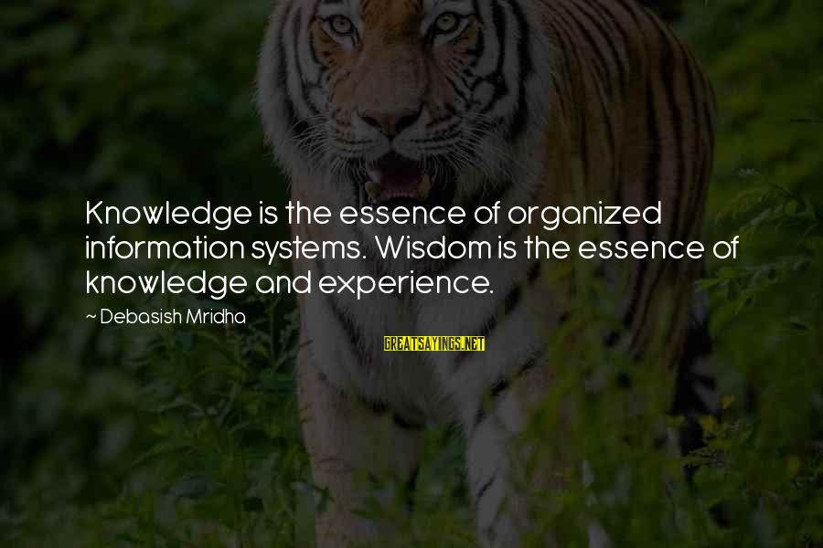 Organized Quotes And Sayings By Debasish Mridha: Knowledge is the essence of organized information systems. Wisdom is the essence of knowledge and