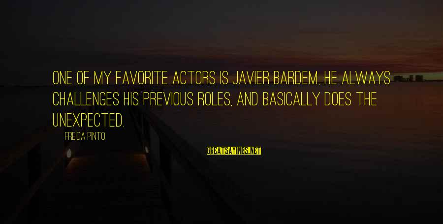 Organized Quotes And Sayings By Freida Pinto: One of my favorite actors is Javier Bardem, he always challenges his previous roles, and