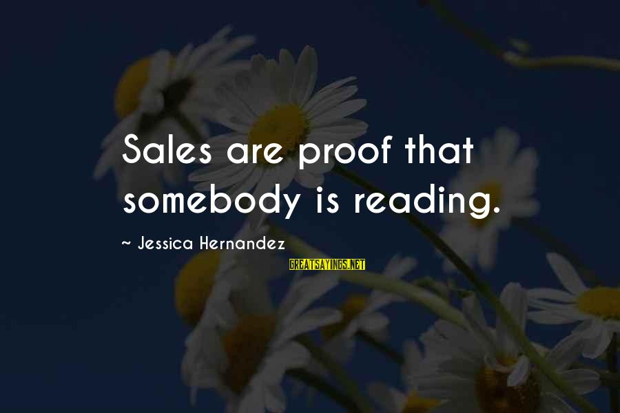 Organized Quotes And Sayings By Jessica Hernandez: Sales are proof that somebody is reading.