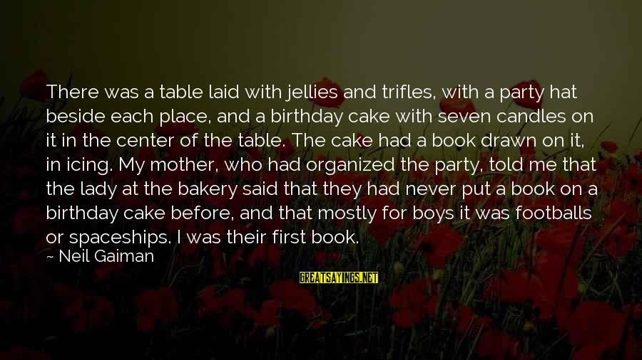 Organized Quotes And Sayings By Neil Gaiman: There was a table laid with jellies and trifles, with a party hat beside each
