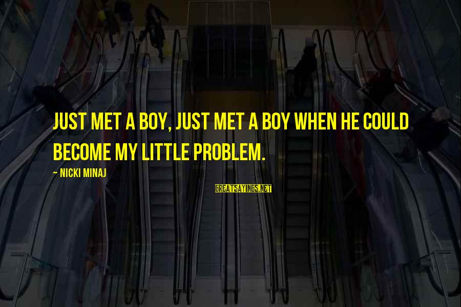 Organized Quotes And Sayings By Nicki Minaj: Just met a boy, just met a boy when he could become my little problem.