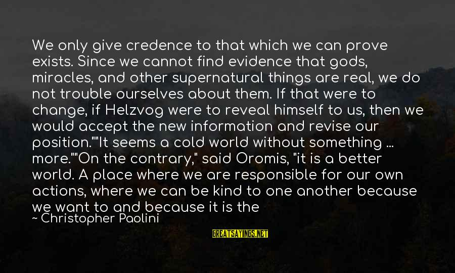 Oromis Sayings By Christopher Paolini: We only give credence to that which we can prove exists. Since we cannot find