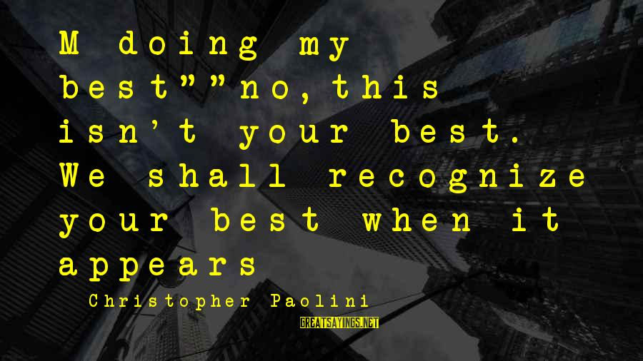 """Oromis Sayings By Christopher Paolini: M doing my best""""""""no,this isn't your best. We shall recognize your best when it appears"""
