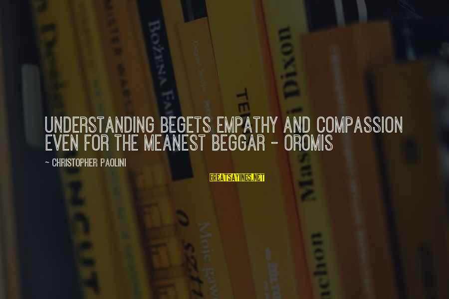 Oromis Sayings By Christopher Paolini: Understanding begets empathy and compassion even for the meanest beggar - Oromis