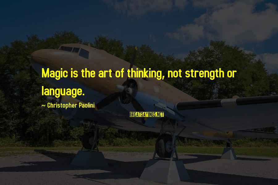 Oromis Sayings By Christopher Paolini: Magic is the art of thinking, not strength or language.
