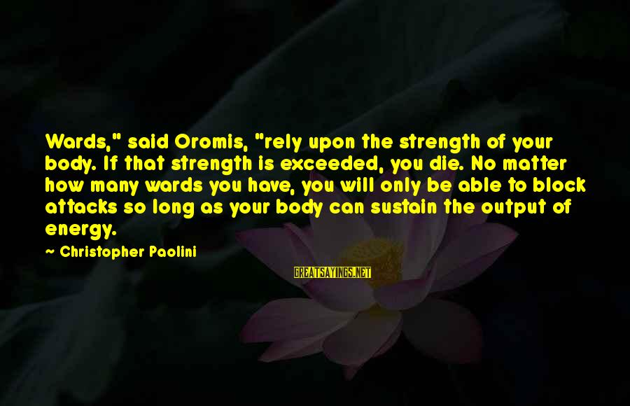 """Oromis Sayings By Christopher Paolini: Wards,"""" said Oromis, """"rely upon the strength of your body. If that strength is exceeded,"""