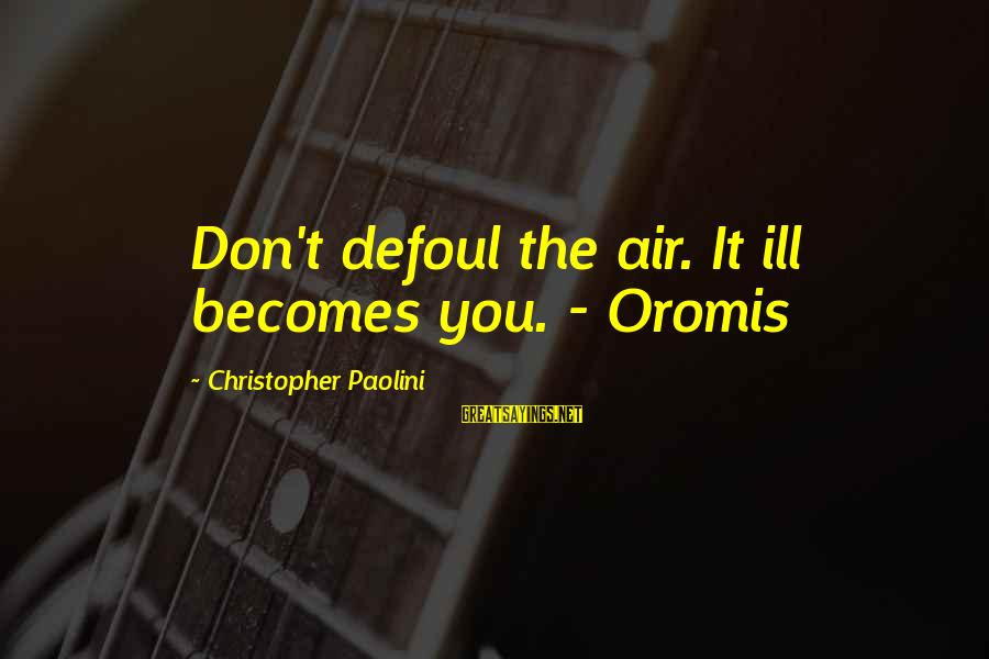 Oromis Sayings By Christopher Paolini: Don't defoul the air. It ill becomes you. - Oromis
