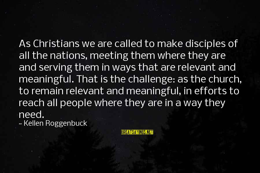 Orphans Sad Sayings By Kellen Roggenbuck: As Christians we are called to make disciples of all the nations, meeting them where