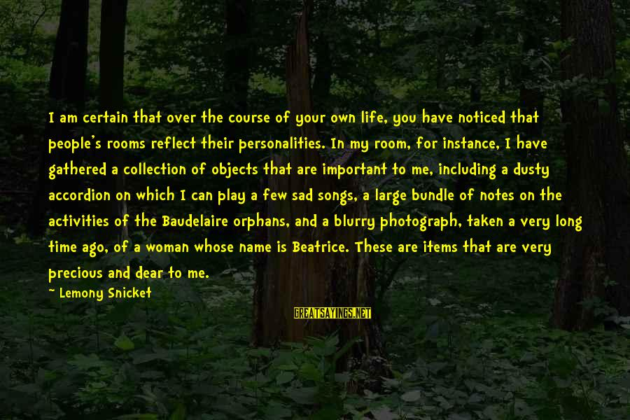 Orphans Sad Sayings By Lemony Snicket: I am certain that over the course of your own life, you have noticed that