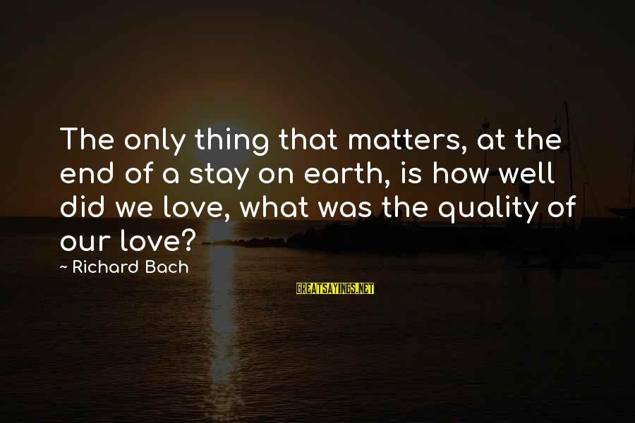 Orphans Sad Sayings By Richard Bach: The only thing that matters, at the end of a stay on earth, is how