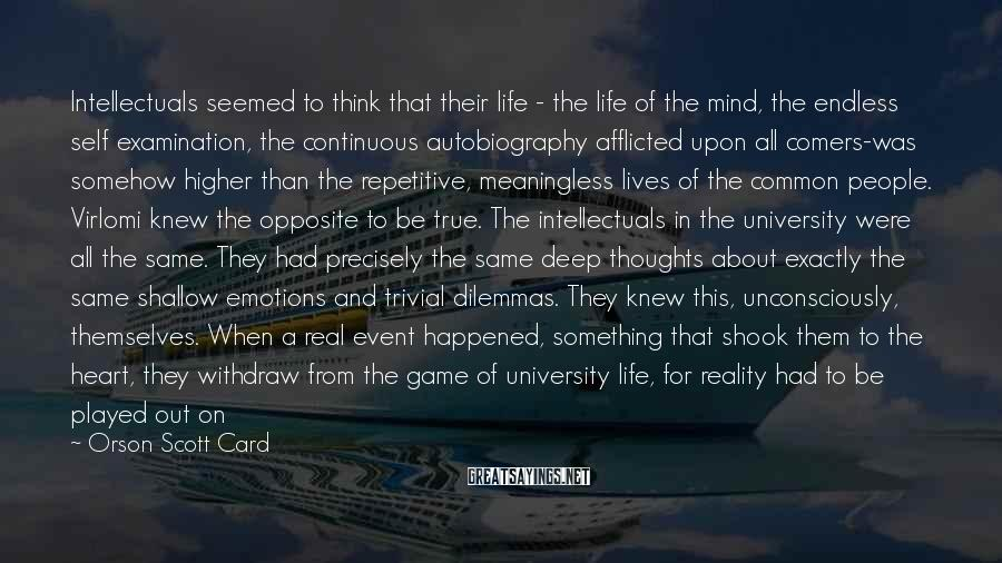Orson Scott Card Sayings: Intellectuals seemed to think that their life - the life of the mind, the endless