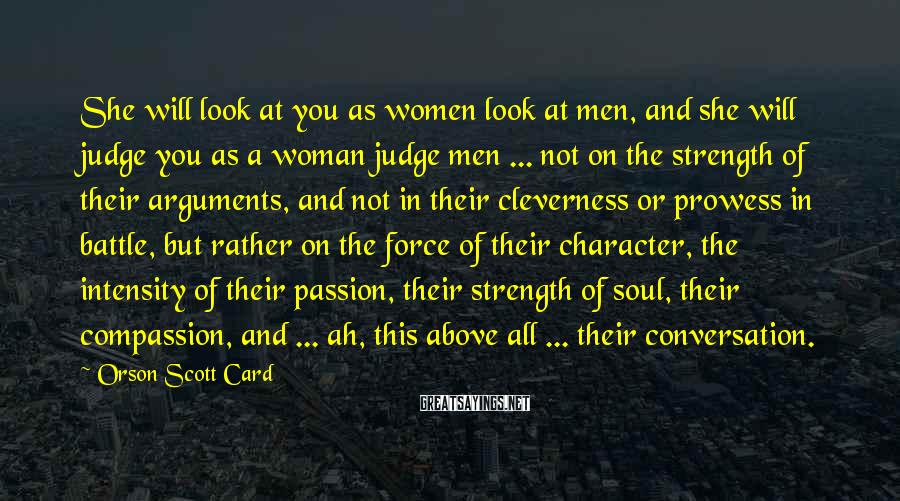 Orson Scott Card Sayings: She will look at you as women look at men, and she will judge you
