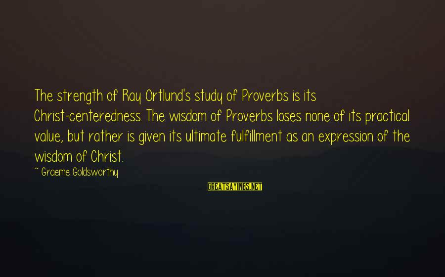 Ortlund's Sayings By Graeme Goldsworthy: The strength of Ray Ortlund's study of Proverbs is its Christ-centeredness. The wisdom of Proverbs