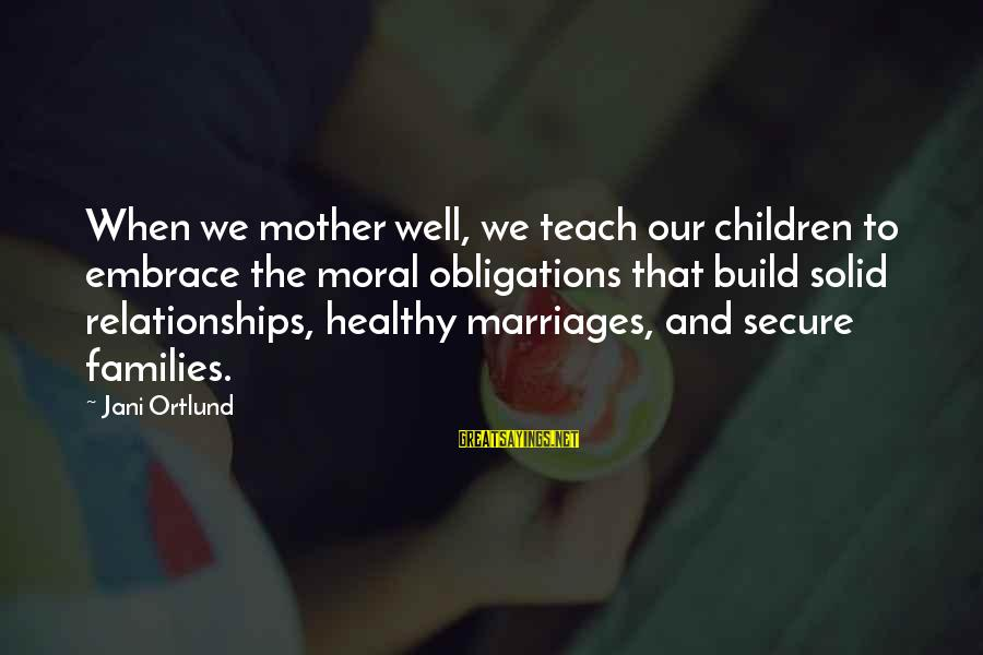 Ortlund's Sayings By Jani Ortlund: When we mother well, we teach our children to embrace the moral obligations that build