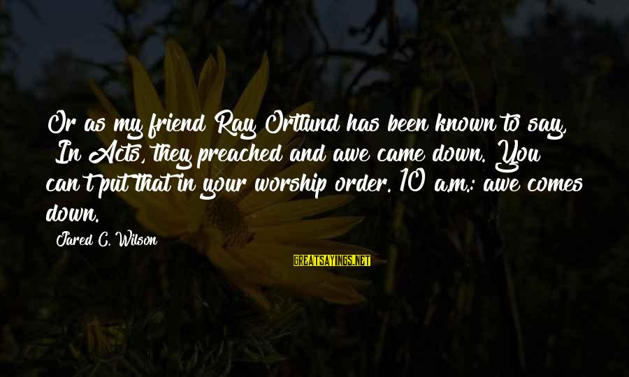 """Ortlund's Sayings By Jared C. Wilson: Or as my friend Ray Ortlund has been known to say, """"In Acts, they preached"""