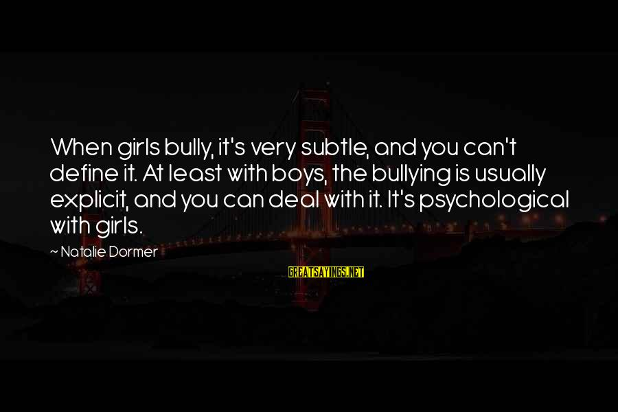 Ortlund's Sayings By Natalie Dormer: When girls bully, it's very subtle, and you can't define it. At least with boys,