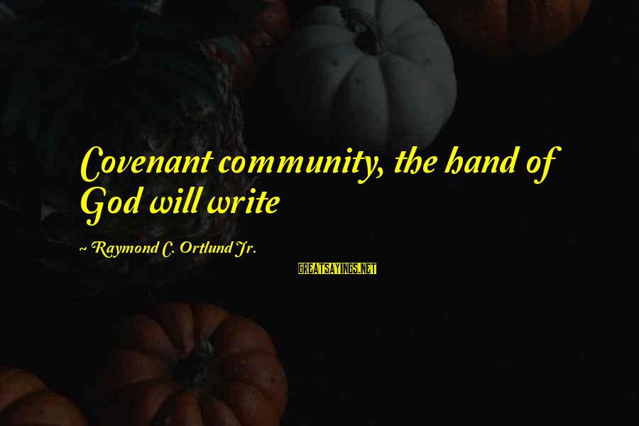 Ortlund's Sayings By Raymond C. Ortlund Jr.: Covenant community, the hand of God will write