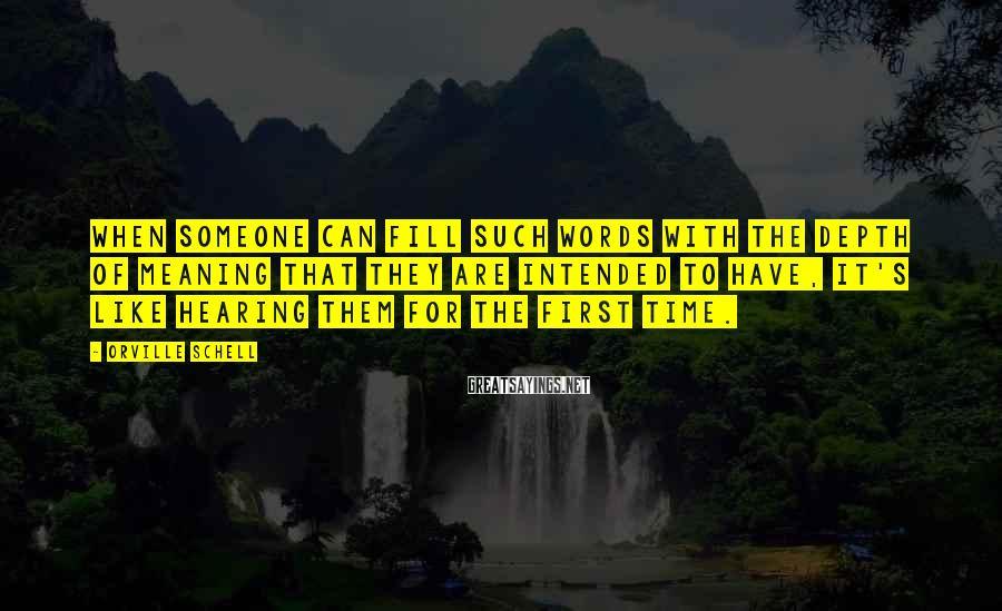 Orville Schell Sayings: When someone can fill such words with the depth of meaning that they are intended