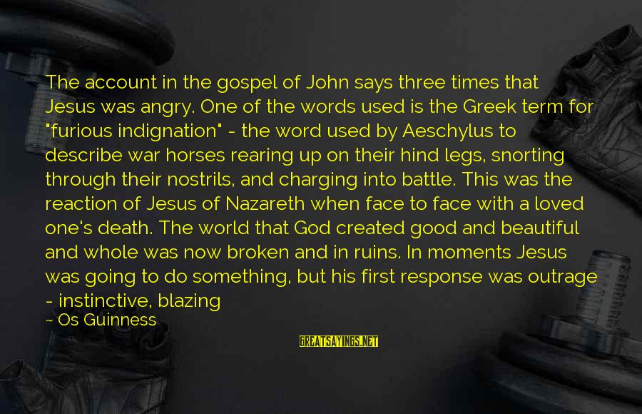 Os Guinness Sayings By Os Guinness: The account in the gospel of John says three times that Jesus was angry. One