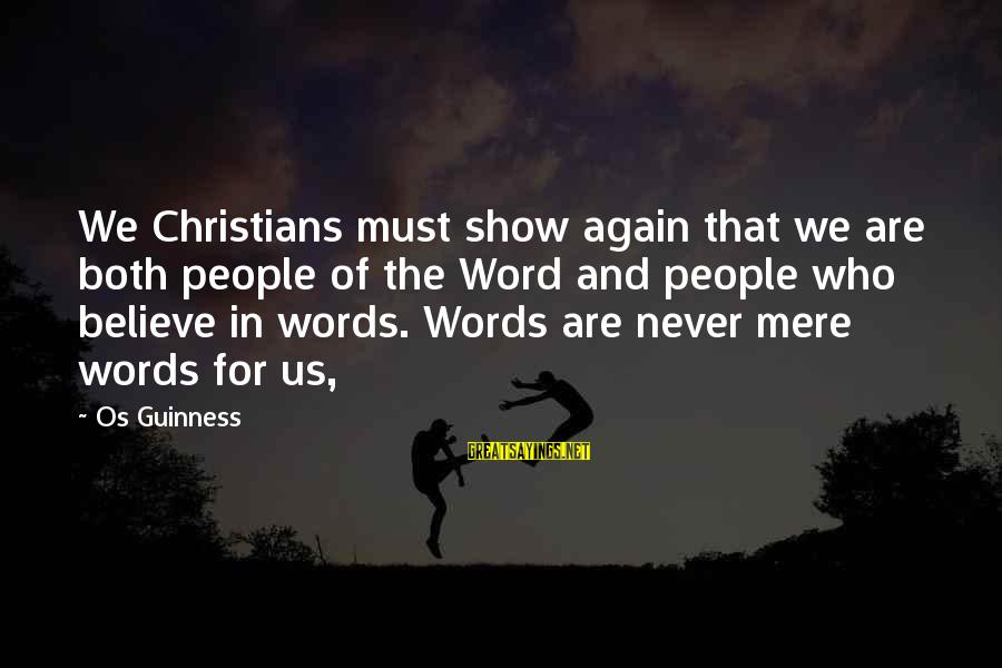 Os Guinness Sayings By Os Guinness: We Christians must show again that we are both people of the Word and people