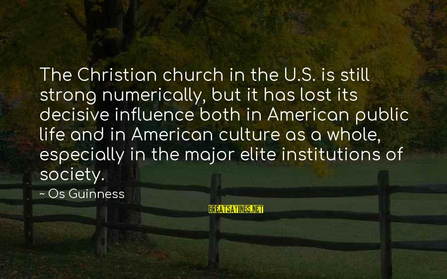 Os Guinness Sayings By Os Guinness: The Christian church in the U.S. is still strong numerically, but it has lost its