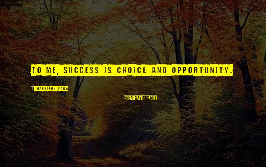 Oshino Meme Sayings By Harrison Ford: To me, success is choice and opportunity.