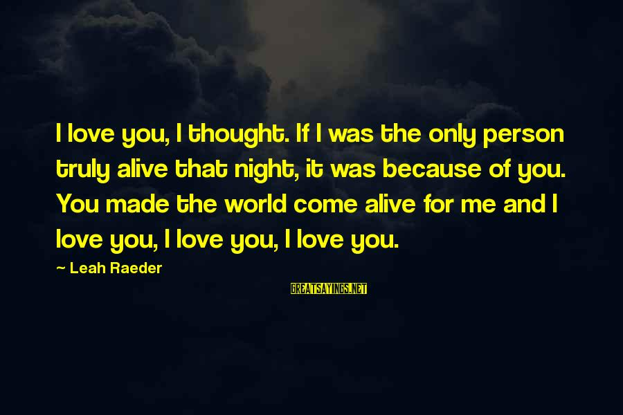 Oshino Meme Sayings By Leah Raeder: I love you, I thought. If I was the only person truly alive that night,