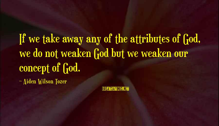Otc Fx Options Sayings By Aiden Wilson Tozer: If we take away any of the attributes of God, we do not weaken God